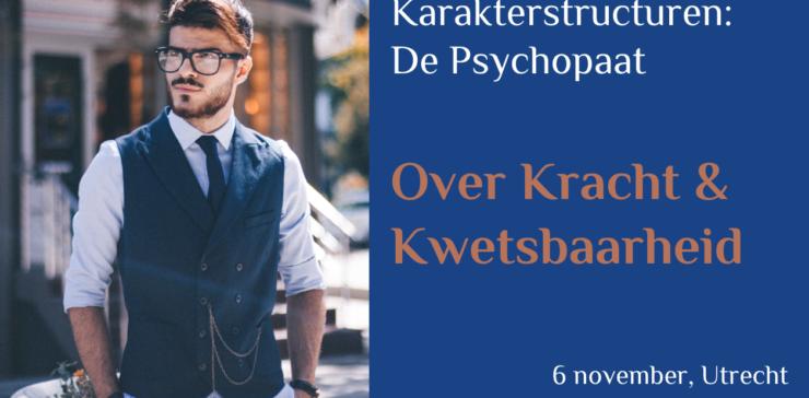 De Psychopaat: over Kracht & Kwetsbaarheid